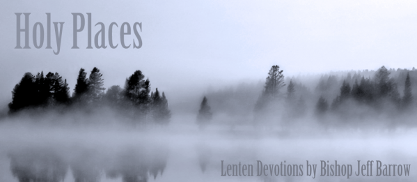 Holy Places - Lenten Daily Devotions from Bishop Jeff Barrow