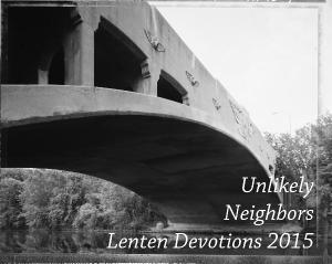 Unlikely Neighbors Lenten Devotions 2015